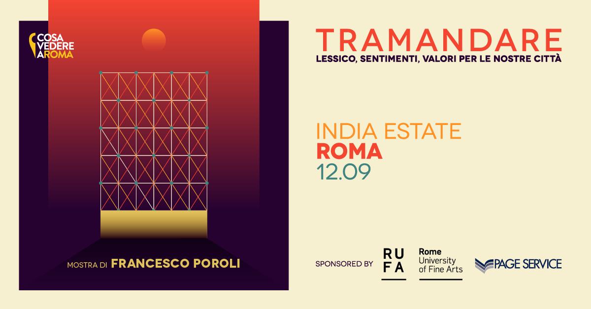 Tramandare. Mostra di Francesco Poroli a India Estate Cosa Vedere a Roma